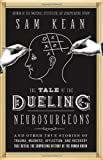 By Sam Kean The Tale of the Dueling Neurosurgeons: The History of the Human Brain as Revealed by True Stories of