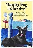 Murphy Dog Bedtime Story, Christian Sidle, 0970805330