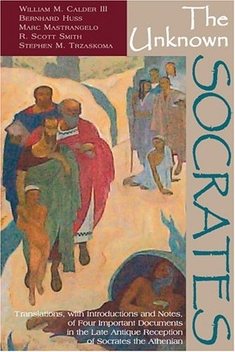 The Unknown Socrates: Translations, With Introductions and Notes, of Four Important Documents in the Late Antique Reception of Socrates the Athenian (English, Ancient Greek, Latin and Latin Edition)
