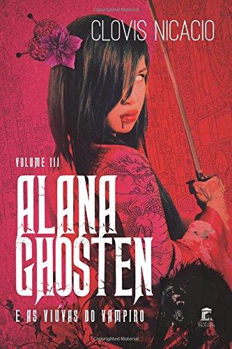Download Alana Ghosten e as viuvas do vampiro (Alana e o novo mundo) (Volume 3) (Portuguese Edition) pdf epub
