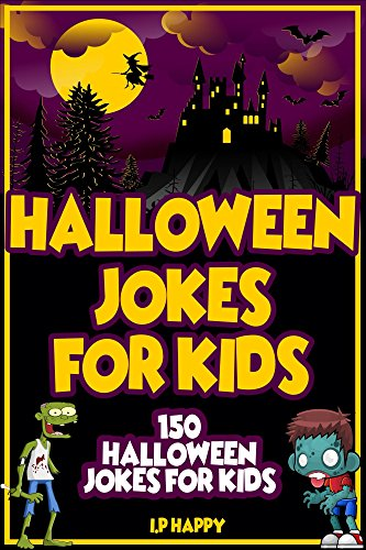 (Halloween Jokes For Kids: 150 Halloween Jokes For Kids (Halloween Jokes (2017 edition) Book)