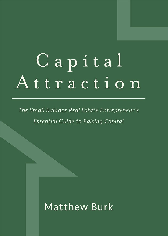 Capital Attraction: The Small Balance Real Estate Entrepreneur's Essential Guide to Raising Capital