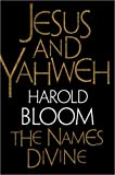 Jesus and Yahweh, Harold Bloom, 1573223220
