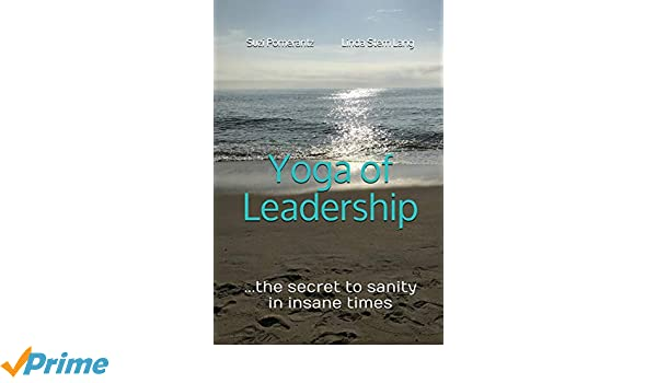 Yoga of Leadership: The Secret to Sanity in Insane Times ...