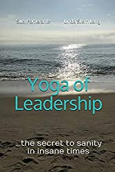 Yoga of Leadership: The Secret to Sanity in Insane Times