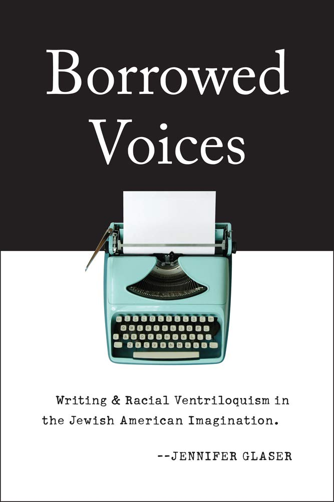 Read Online Borrowed Voices: Writing and Racial Ventriloquism in the Jewish American Imagination pdf epub