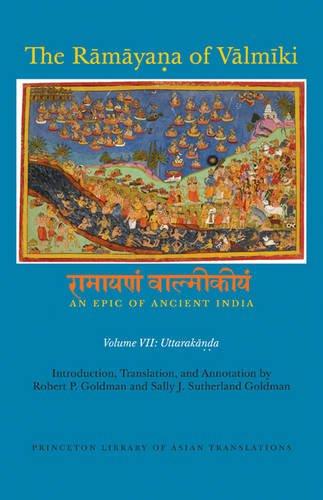 7: The Rāmāyaṇa of Vālmīki: An Epic of Ancient India, Volume VII: Uttarakāṇḍa (Princeton Library of Asian Translations) by Goldman Robert P