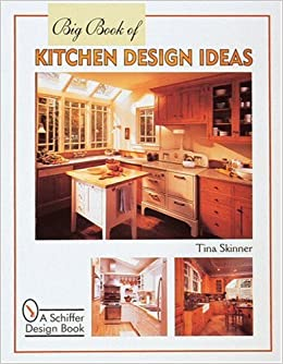 Big Book Of Kitchen Design Ideas Schiffer Design Book Tina