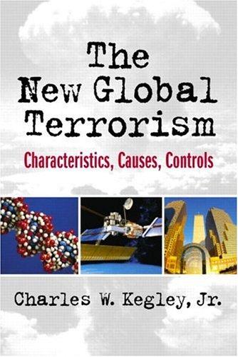 The New Global Terrorism: Characteristics, Causes, Controls