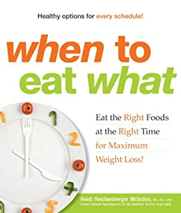 When to Eat What: Eat the Right Foods at the Right Time for Maximum Weight Loss! by [McIndoo, Heidi Reichenberger]