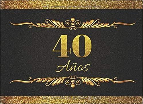 Amazon.com: 40 AÑOS: LIBRO DE FIRMAS PARA CELEBRACIÓN DE ...