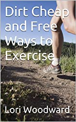 Dirt Cheap and Free Ways to Exercise (Simple Life Healthy Life Book 1)
