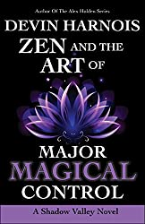 Zen and the Art of Major Magical Control (Shadow Valley Book 4)