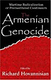 img - for The Armenian Genocide: Wartime Radicalization or Premeditated Continuum book / textbook / text book