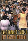 Front cover for the book Just Passing Through by II Paco Ignacio Taibo