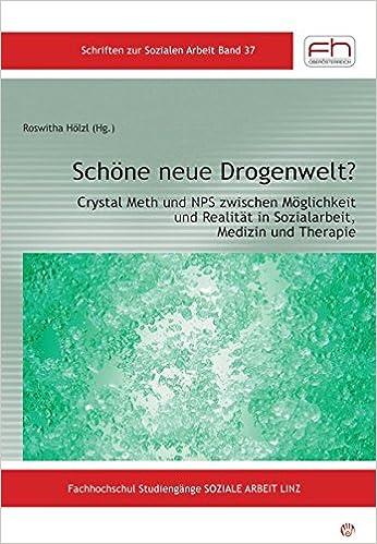 Schöne neue Drogenwelt?: Crystal Meth und NPS zwischen Möglichkeit ...