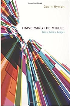 Book Traversing the Middle: Ethics, Politics, Religion by Gavin Hyman (2013-10-10)