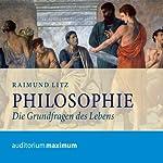 Philosophie. Die Grundfragen des Lebens | Raimund Litz