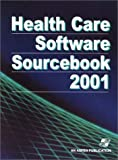 Health Care Software Sourcebook 2001, Snell, Roy J. and Troklus, Debbie, 0834218895
