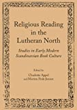 Religious Reading in the Lutheran North, Charlotte Appel and Morten Fink-Jensen, 144382643X