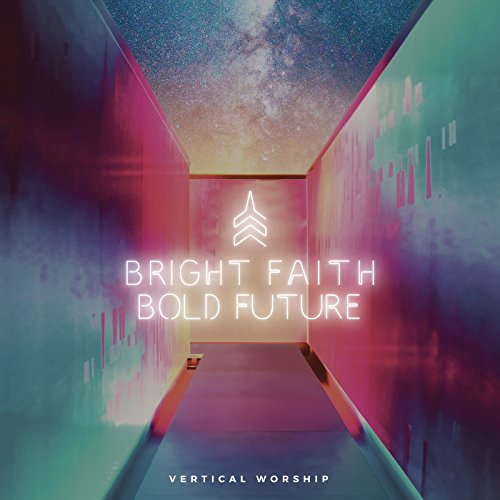 Vertical Worship - Bright Faith Bold Future 2018