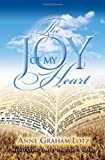 The Joy of My Heart, Anne Graham Lotz, 1404101160