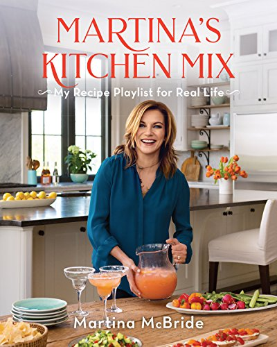 Martina's Kitchen Mix: My Recipe Playlist for Real Life by Martina McBride