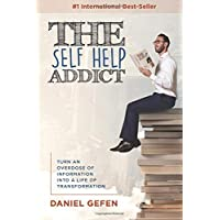 The Self Help Addict: Turn An Overdose Of Information Into A Life Of Transformation
