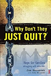 Why Don't They JUST QUIT?: Hope for families struggling with addiction. by Joe Herzanek (2016-01-28)