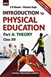 Introducion to Physical Education Part A: Theory Class XII
