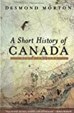 A Short History of Canada, Desmond Morton, 0771065094