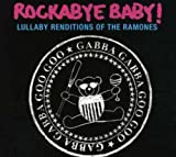 : Rockabye Baby! Lullaby Renditions of The Ramones