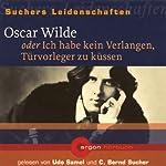 Oscar Wilde oder Ich habe kein Verlangen, Türvorleger zu küssen (Suchers Leidenschaften) | C. Bernd Sucher