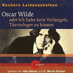 Oscar Wilde oder Ich habe kein Verlangen, Türvorleger zu küssen (Suchers Leidenschaften)