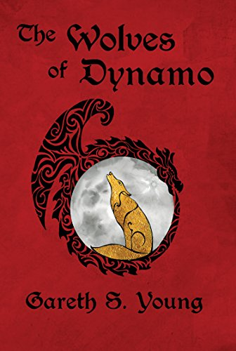 The Wolves of Dynamo (Dynamo City Book 1) by [Young, Gareth S.]