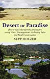 img - for Desert or Paradise - Restoring Endangered Landscapes Using Water Management, including Lake and Pond Construction by Sepp Holzer (2012) Paperback book / textbook / text book