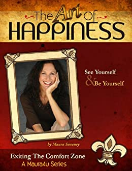 The Art of Happiness Volume 1 - Exiting the Comfort Zone (Maura4u: The Art of Happiness) by [Sweeney, Maura]