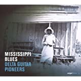 Mississippi Blues : Delta Guitar Pioneers