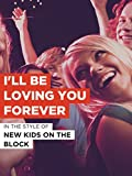 I'll Be Loving You Forever in the Style of 'New Kids On The Block'