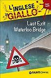 Last exit Waterloo Bridge. I racconti che migliorano il tuo inglese! Primo livello