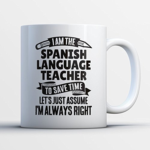 Spanish Language Teacher Coffee Mug – I Am The Spanish Language Teacher - Funny 11 oz White Ceramic Tea Cup - Humorous and Cute Spanish Language Teacher Gifts with Spanish (Halloween Teacher Gift Sayings)