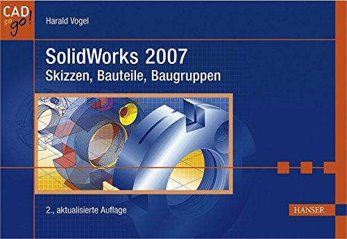 SolidWorks 2007: Skizzen, Bauteile, Baugruppen