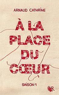 À la place du coeur par Arnaud Cathrine