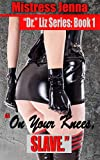 On Your Knees, Slave. (Dr. Liz Series Book 1)