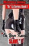 On Your Knees, Slave. (Dr. Liz Series Book 1)
