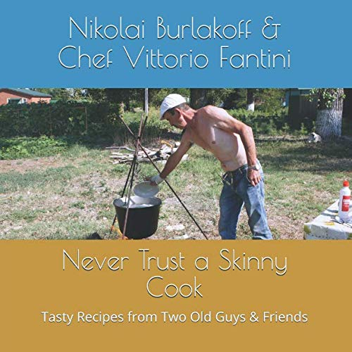 Never Trust a Skinny Cook: Tasty Recipes from Two Old Guys & Friends by Nikolai Burlakoff, Chef Vittorio Fantini