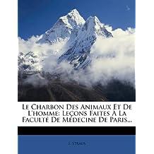 Le Charbon Des Animaux Et de l'Homme: Leçons Faites À La Faculté de Médecine de Paris...