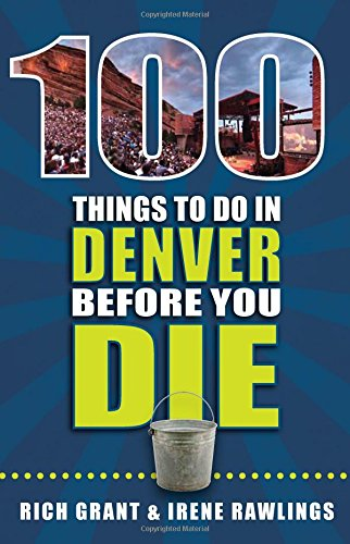 100 Things to Do in Denver Before You Die (100 Things to Do Before You Die)