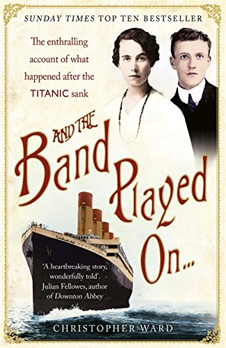 And the Band Played On . . .: The Enthralling Account of What Happened After the Titanic Sank