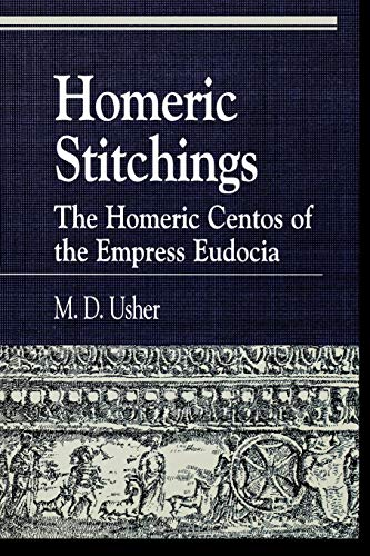 Homeric Stitchings: The Homeric Centos of the Empress Eudocia (Greek Studies: Interdisciplinary Approaches) by Brand: Rowman n Littlefield Publishers